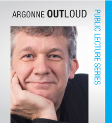 "Located near the lab? The next lecture in Argonne's public lecture series, ""Argonne Out Loud,"" is hosted by Charlie Catlett on the future of cities and big data and will be held on Oct. 16, 2014. Click the image to learn more and register."
